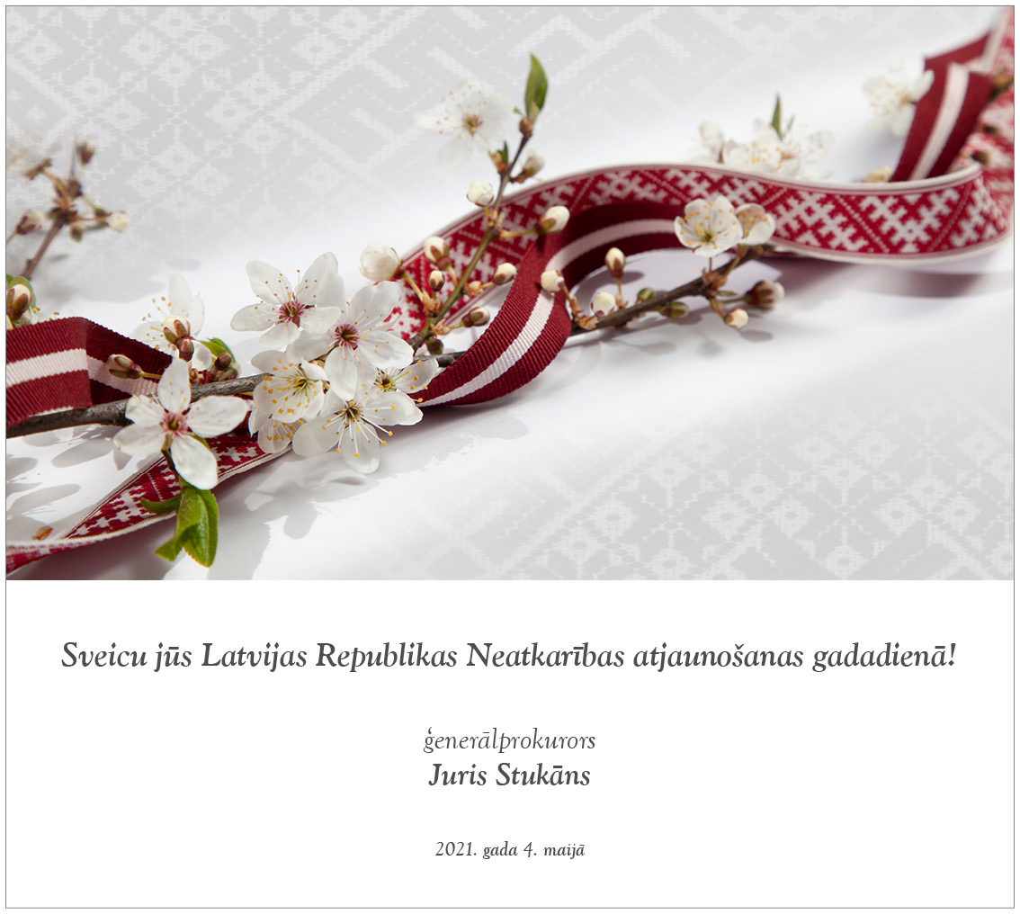 Greeting of Prosecutor General Mr. Juris Stukāns on the anniversary of the restoration of independence of the Republic of Latvia